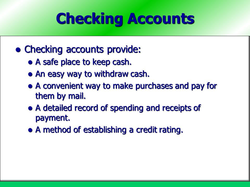 Checking Accounts Checking accounts provide: