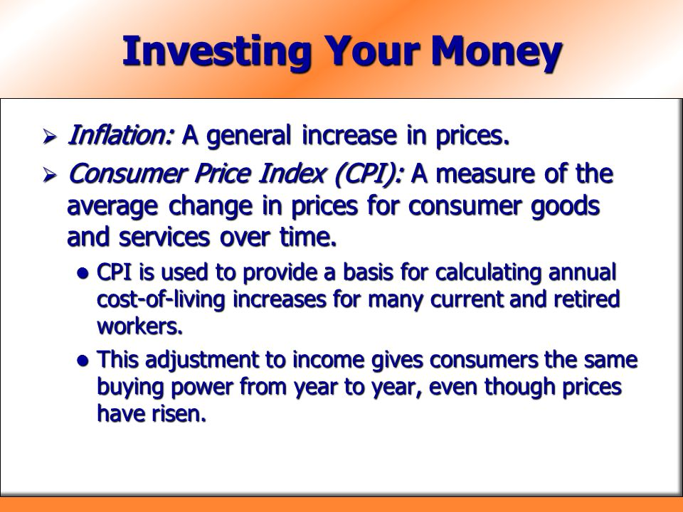 Investing Your Money Inflation: A general increase in prices.