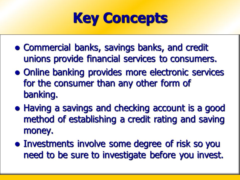 Key Concepts Commercial banks, savings banks, and credit unions provide financial services to consumers.