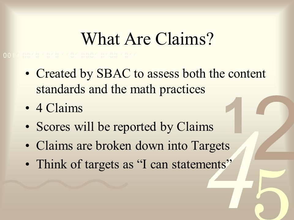 What Are Claims Created by SBAC to assess both the content standards and the math practices. 4 Claims.