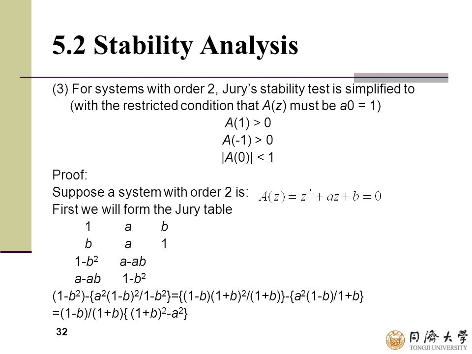 5.2 Stability Analysis (3) For systems with order 2, Jury's stability test is simplified to (with the restricted condition that A(z) must be a0 = 1)