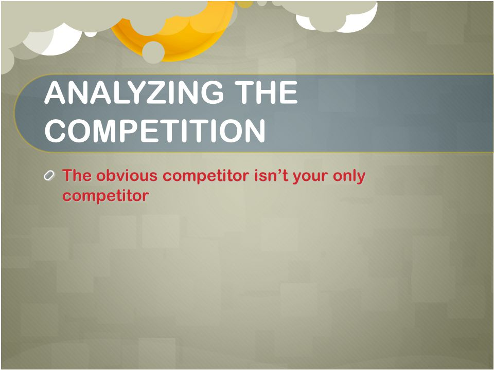 ANALYZING THE COMPETITION