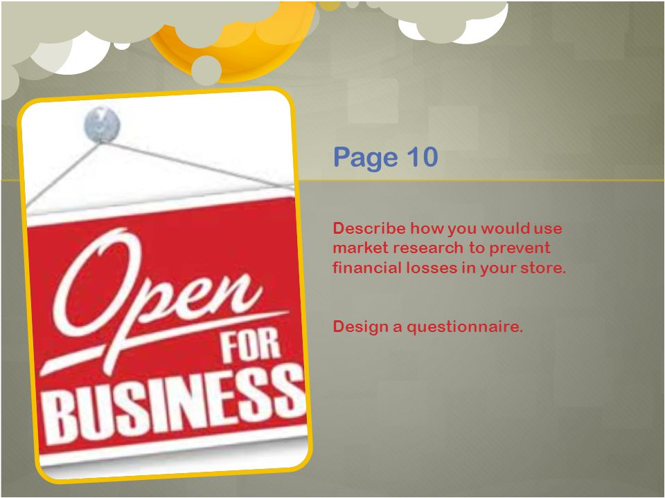 Page 10 Describe how you would use market research to prevent financial losses in your store.