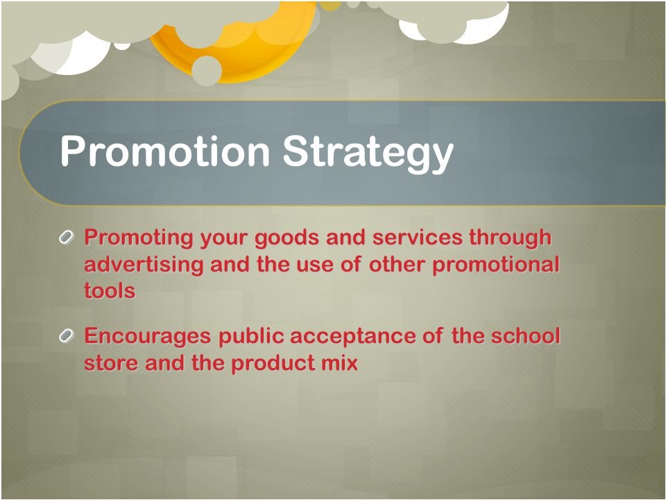Promotion Strategy Promoting your goods and services through advertising and the use of other promotional tools.