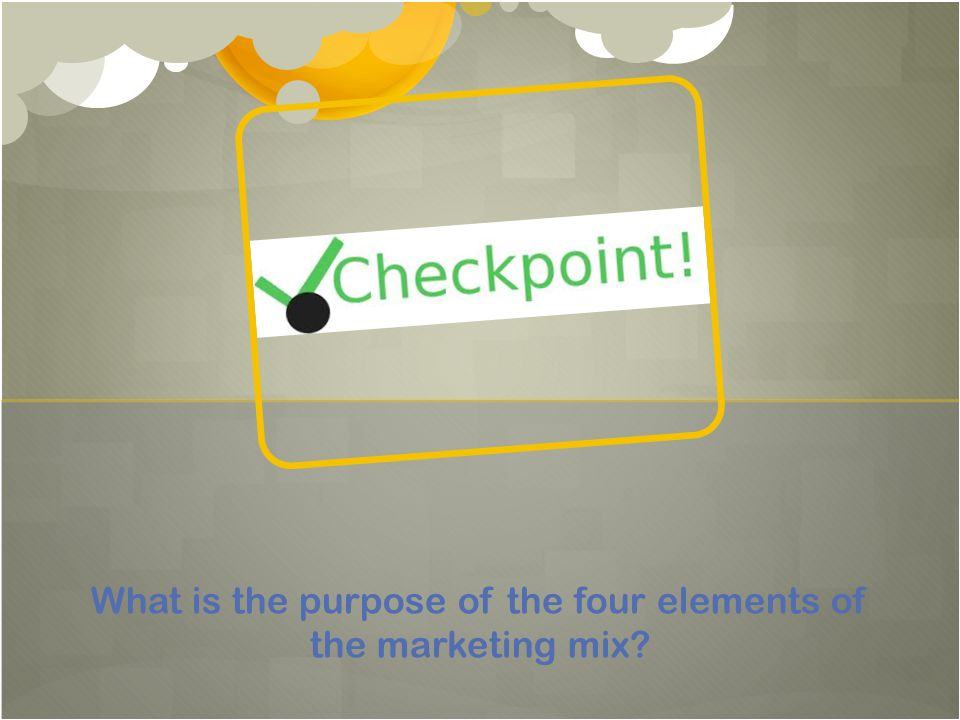 What is the purpose of the four elements of the marketing mix