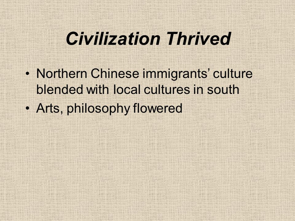 Civilization Thrived Northern Chinese immigrants' culture blended with local cultures in south.