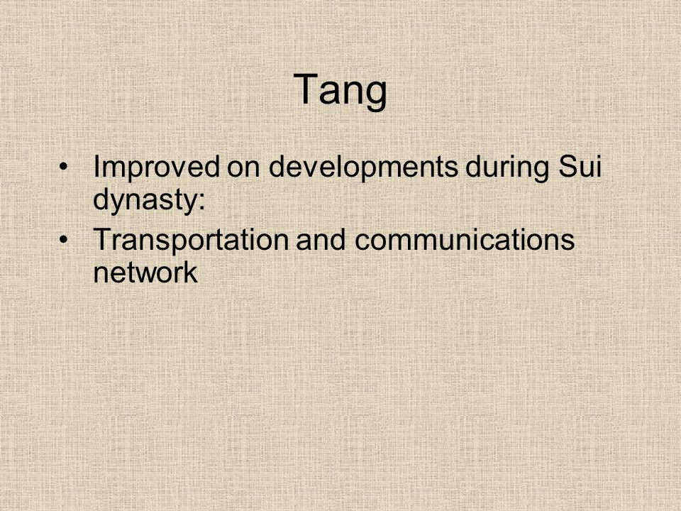 Tang Improved on developments during Sui dynasty: