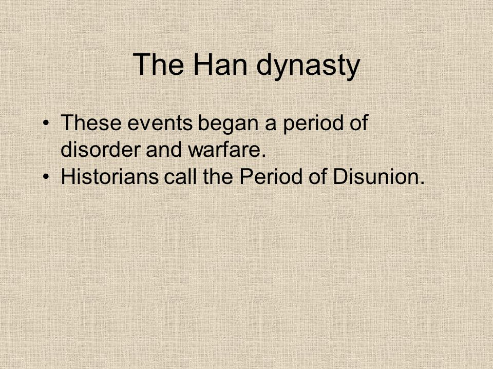 The Han dynasty These events began a period of disorder and warfare.