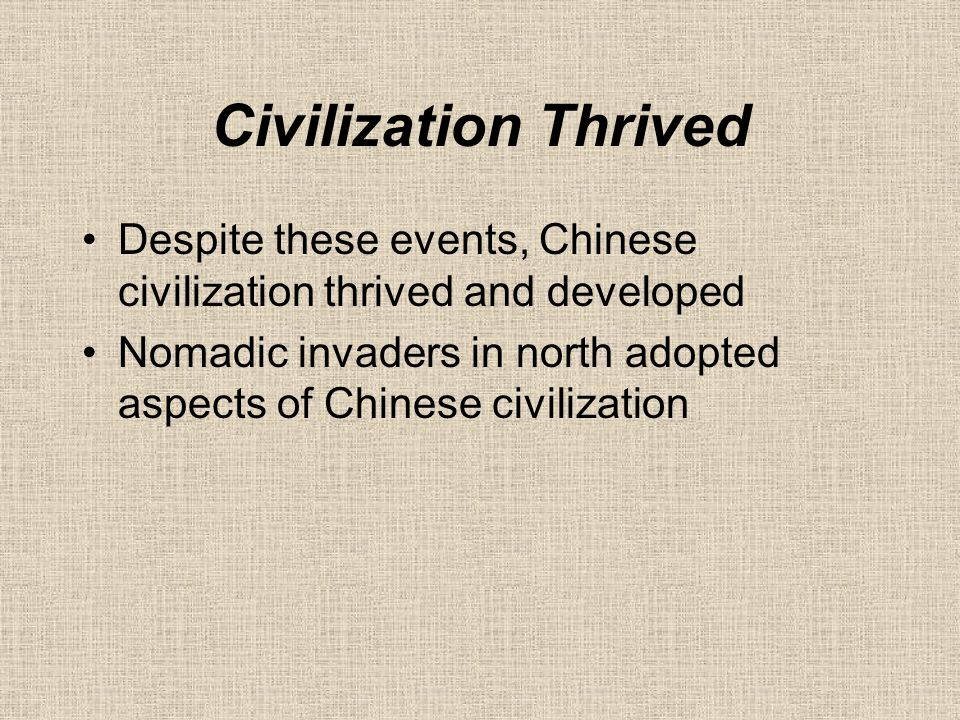Civilization Thrived Despite these events, Chinese civilization thrived and developed.