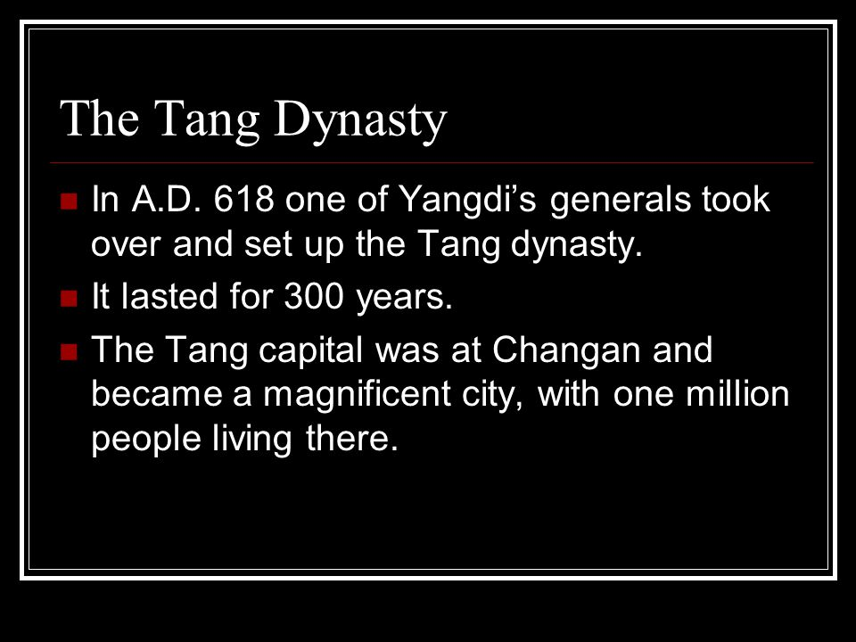 The Tang Dynasty In A.D. 618 one of Yangdi's generals took over and set up the Tang dynasty. It lasted for 300 years.