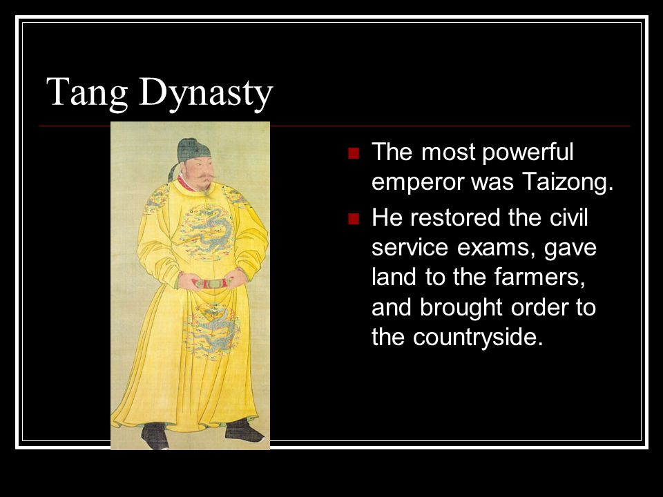 Tang Dynasty The most powerful emperor was Taizong.