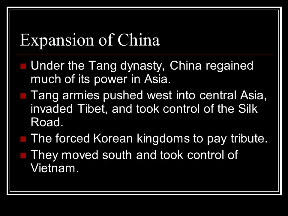 Expansion of China Under the Tang dynasty, China regained much of its power in Asia.