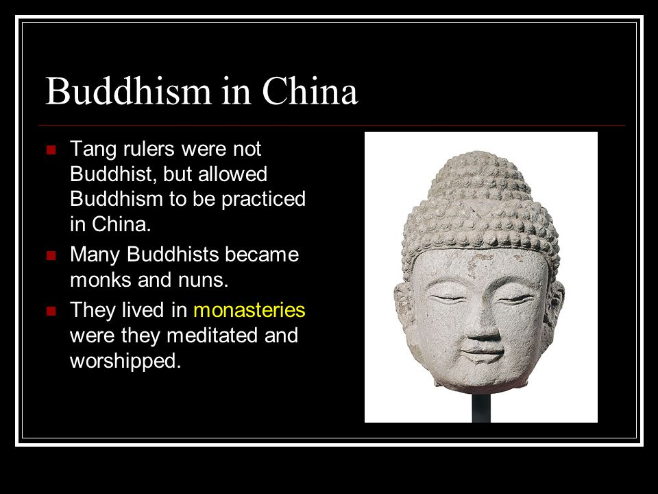 Buddhism in China Tang rulers were not Buddhist, but allowed Buddhism to be practiced in China. Many Buddhists became monks and nuns.