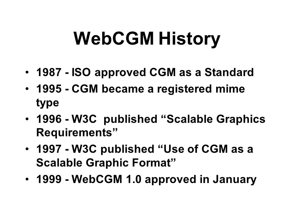 WebCGM History 1987 - ISO approved CGM as a Standard