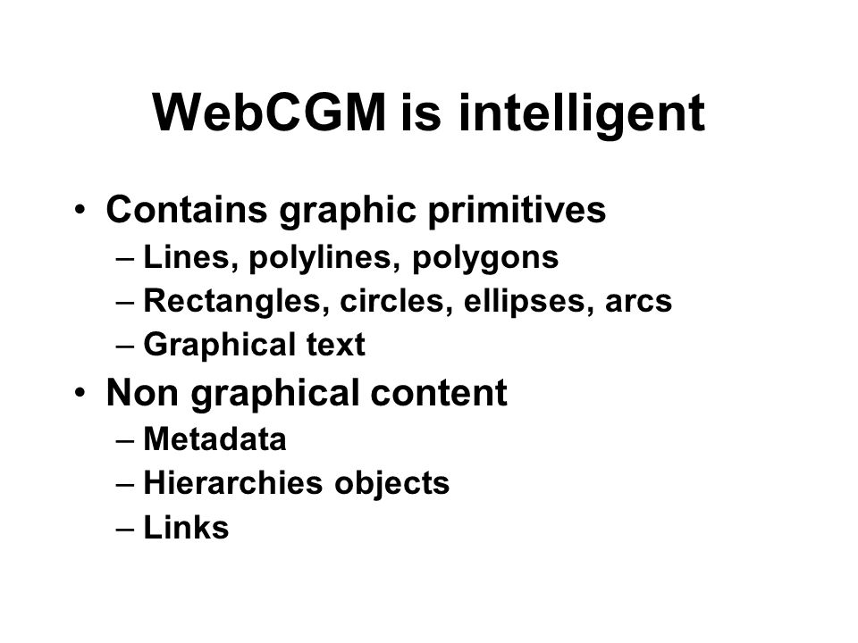 WebCGM is intelligent Contains graphic primitives