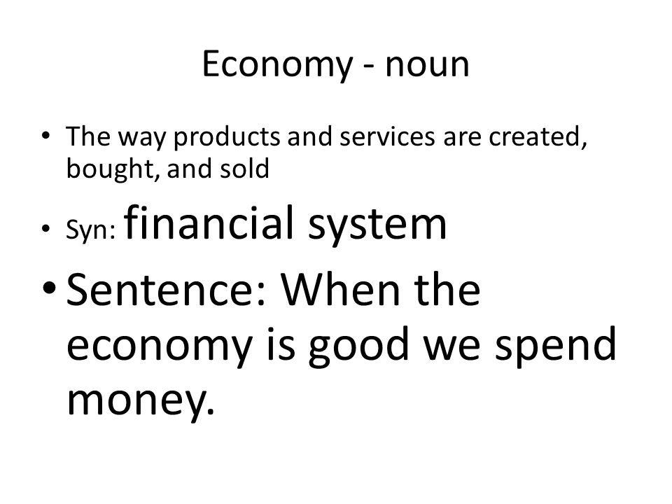 Sentence: When the economy is good we spend money.
