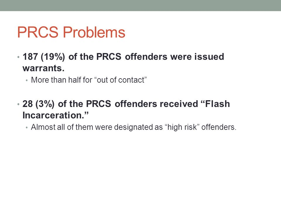 PRCS Problems 187 (19%) of the PRCS offenders were issued warrants.