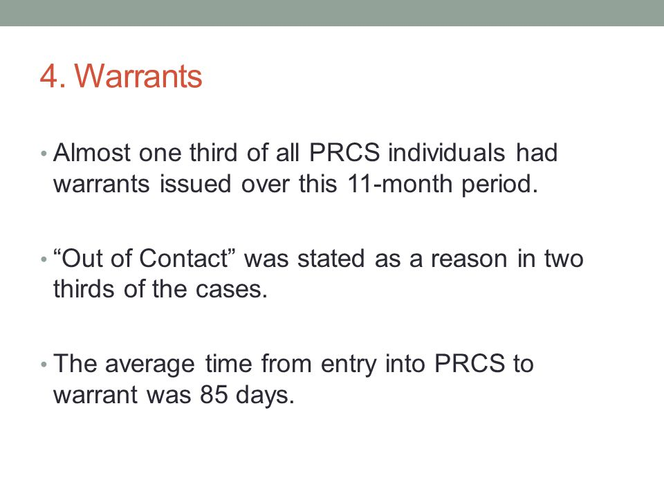 4. Warrants Almost one third of all PRCS individuals had warrants issued over this 11-month period.