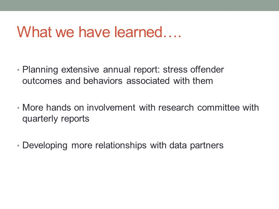 What we have learned…. Planning extensive annual report: stress offender outcomes and behaviors associated with them.