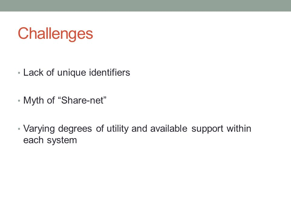 Challenges Lack of unique identifiers Myth of Share-net