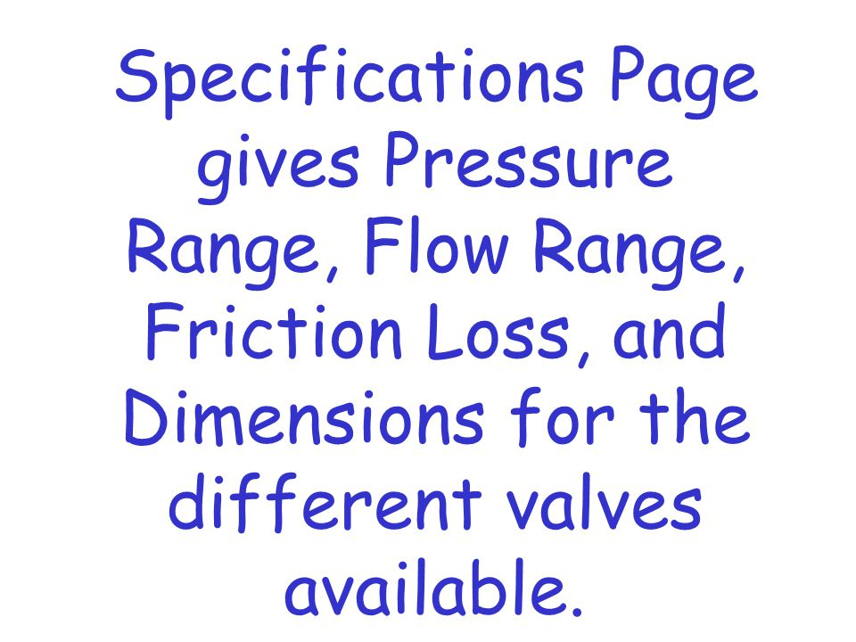 Specifications Page gives Pressure Range, Flow Range, Friction Loss, and Dimensions for the different valves available.