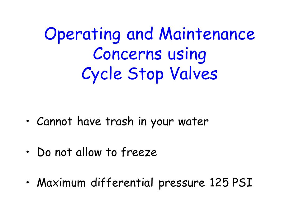 Operating and Maintenance Concerns using Cycle Stop Valves