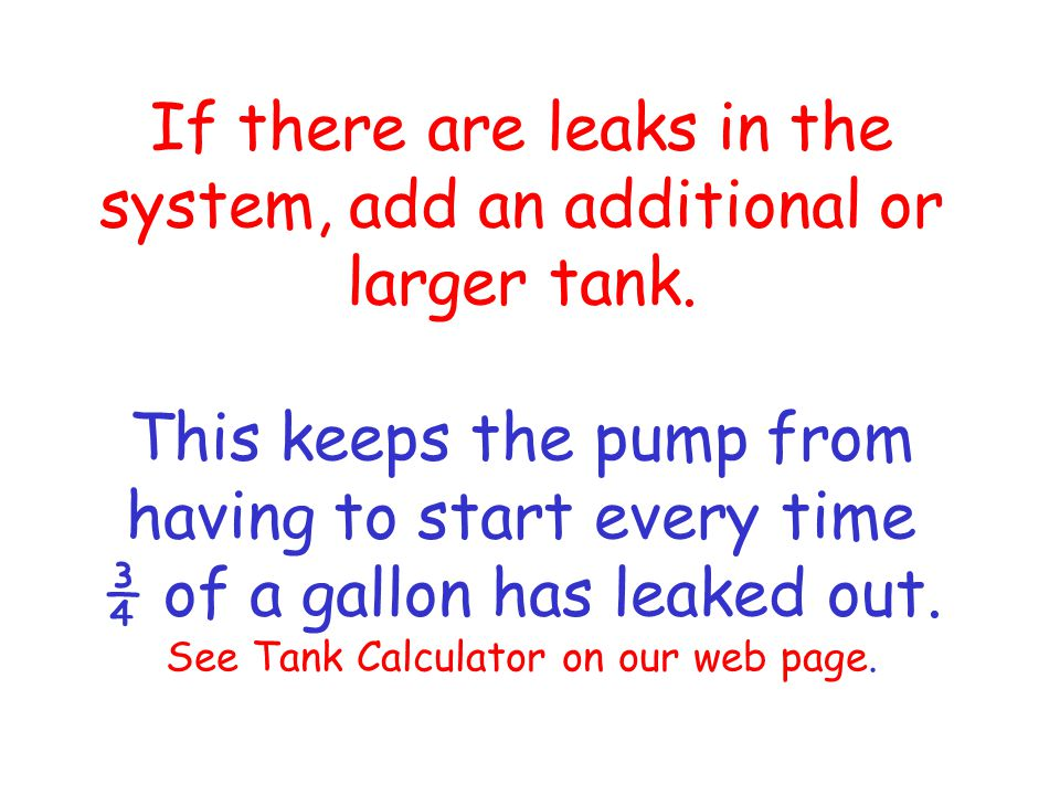 If there are leaks in the system, add an additional or larger tank