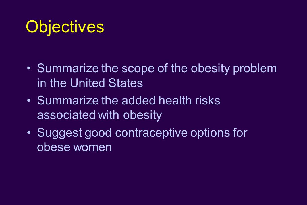 Objectives Summarize the scope of the obesity problem in the United States. Summarize the added health risks associated with obesity.