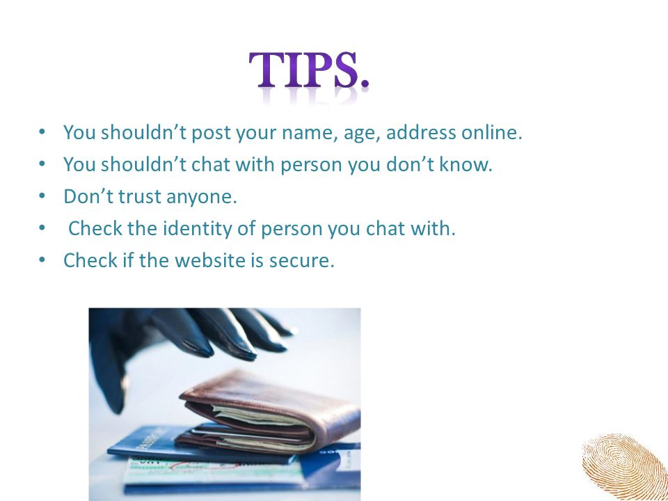 Tips. You shouldn't post your name, age, address online.