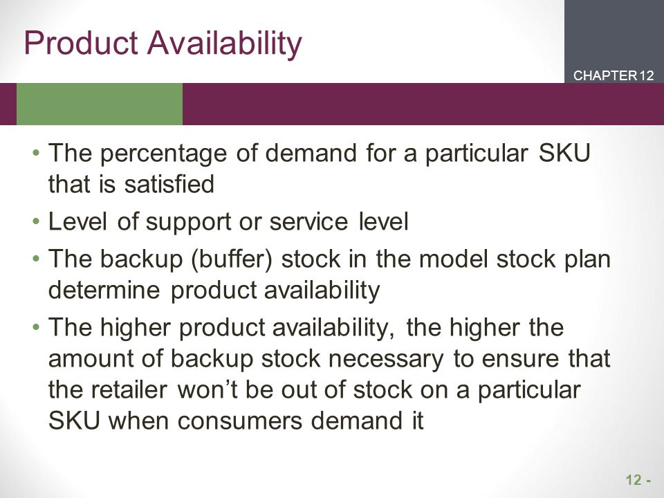 Product Availability CHAPTER 12. CHAPTER 1. CHAPTER 2. CHAPTER 1. The percentage of demand for a particular SKU that is satisfied.
