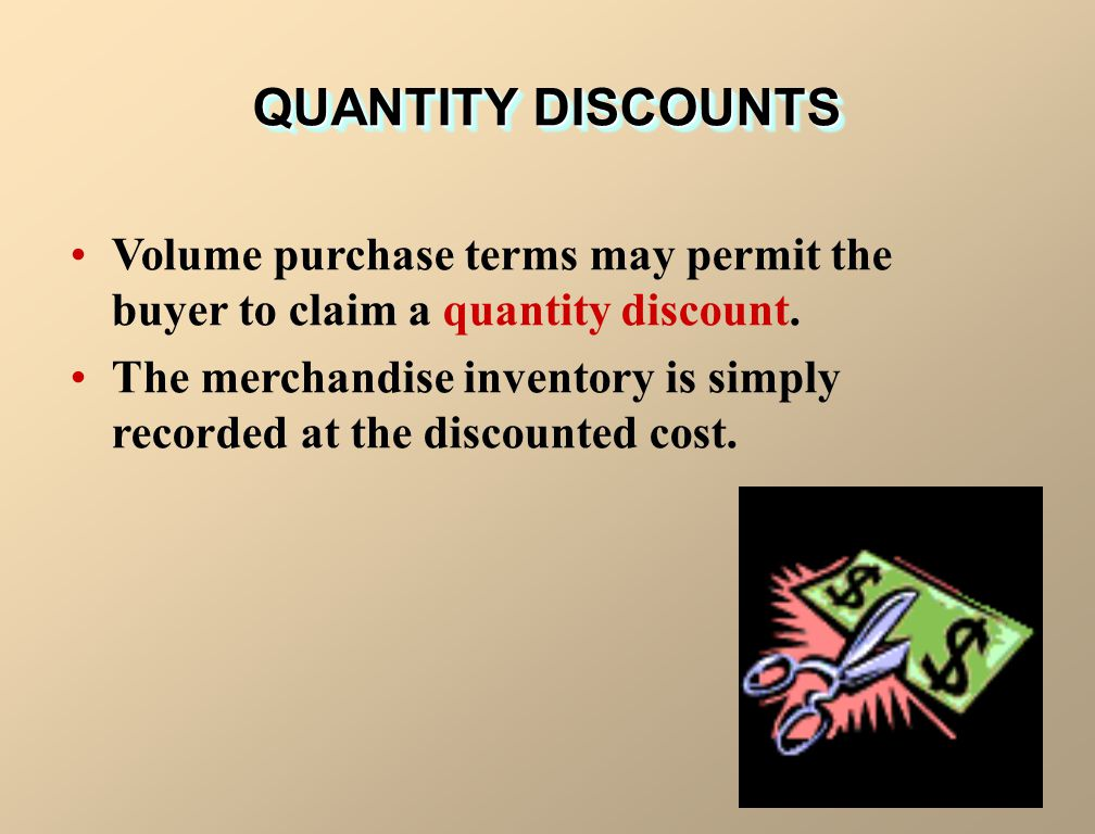 QUANTITY DISCOUNTS Volume purchase terms may permit the buyer to claim a quantity discount.
