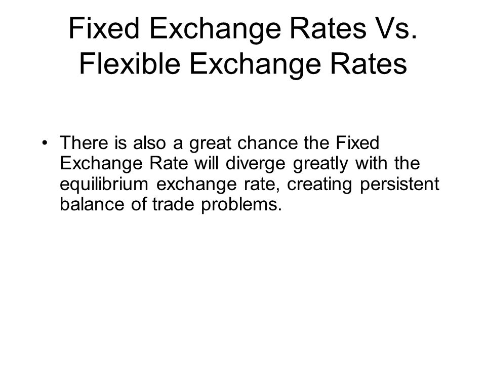 Fixed Exchange Rates Vs. Flexible Exchange Rates