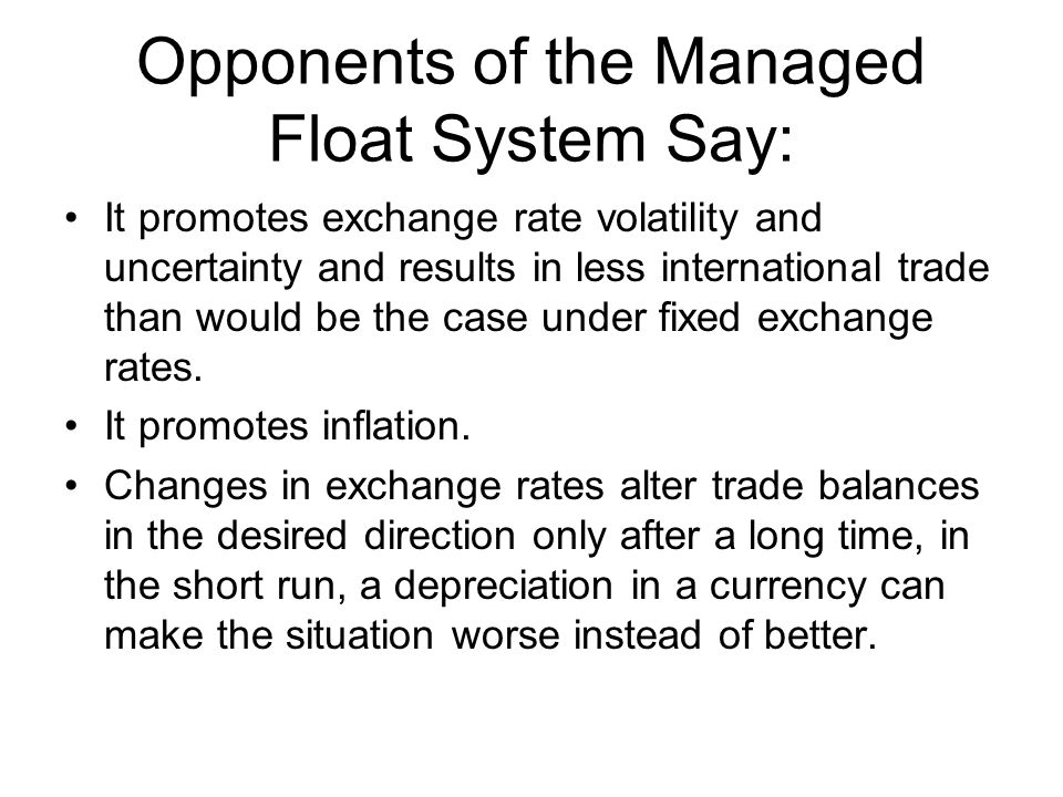 Opponents of the Managed Float System Say: