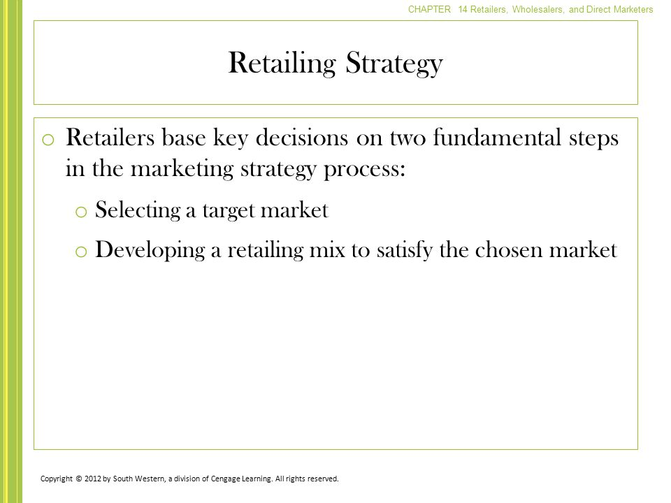 Retailing Strategy Retailers base key decisions on two fundamental steps in the marketing strategy process: