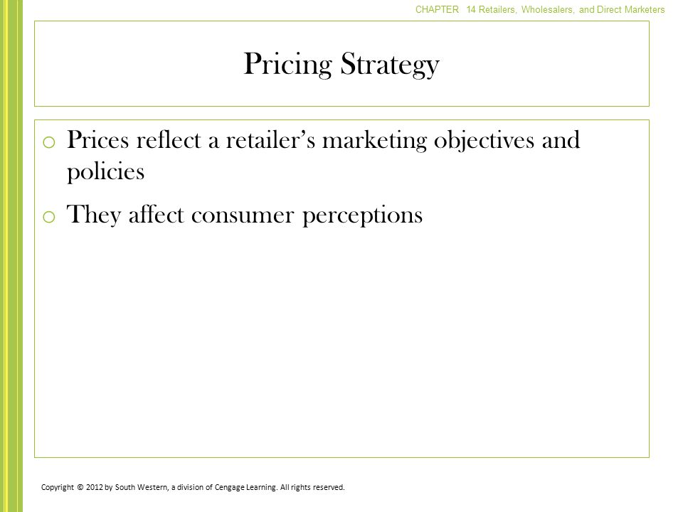 Pricing Strategy Prices reflect a retailer's marketing objectives and policies. They affect consumer perceptions.