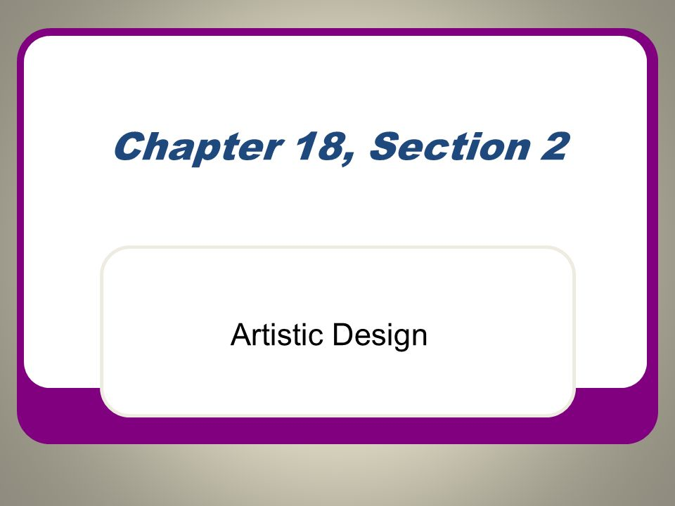 Chapter 18, Section 2 Artistic Design