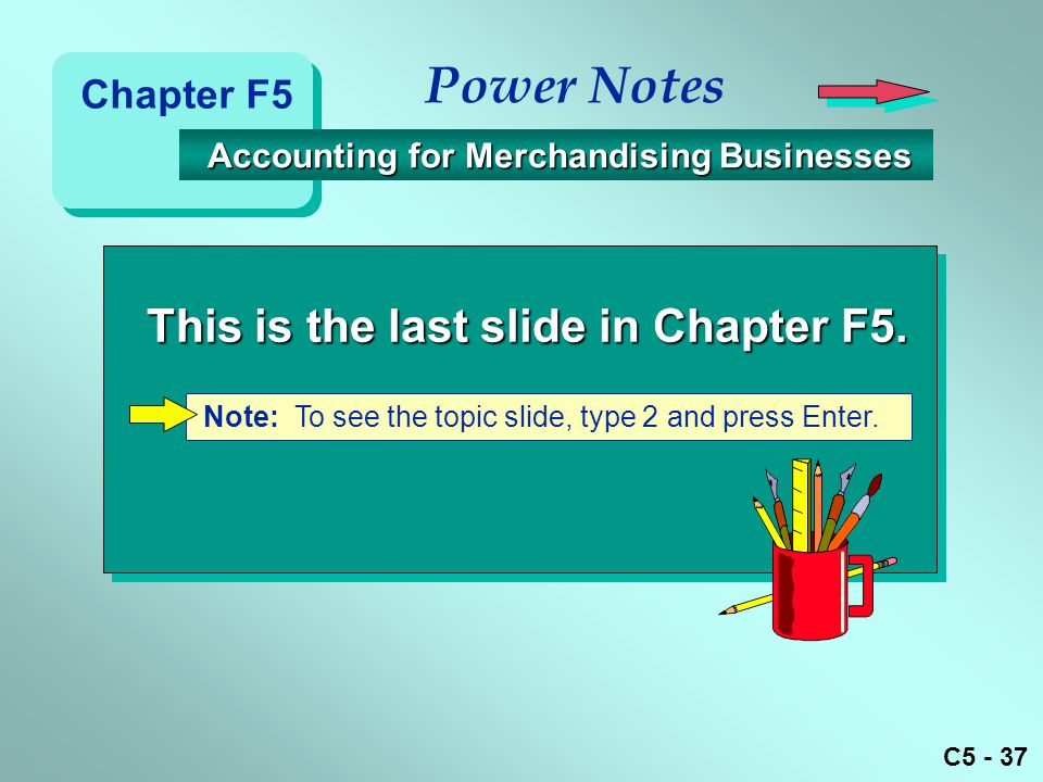 Power Notes This is the last slide in Chapter F5. Chapter F5
