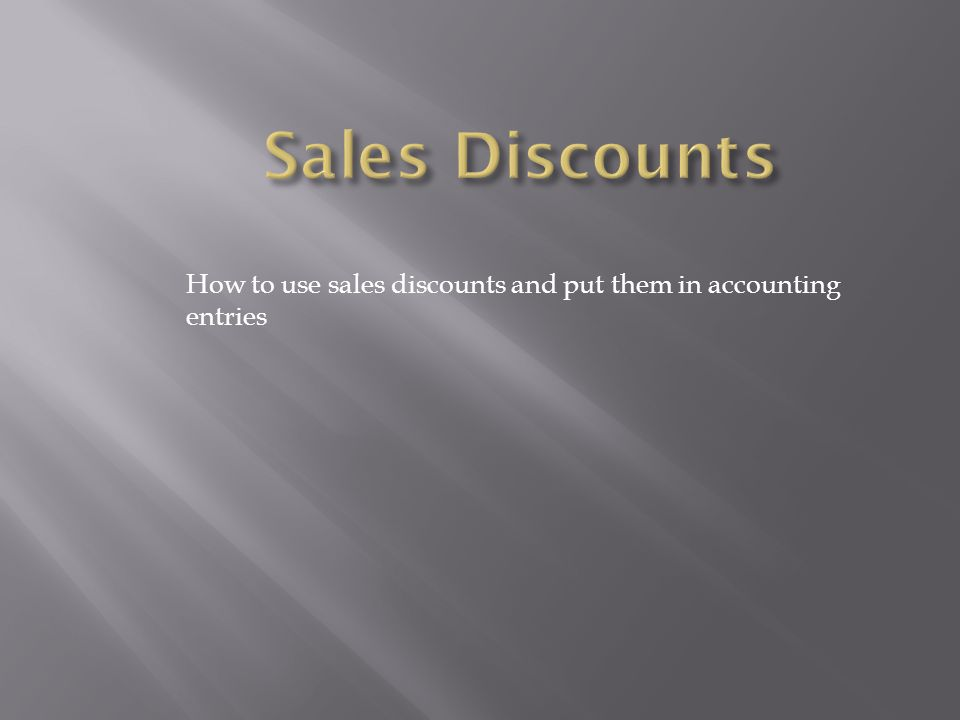 Sales Discounts How to use sales discounts and put them in accounting entries
