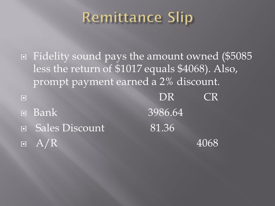 Remittance Slip Fidelity sound pays the amount owned ($5085 less the return of $1017 equals $4068). Also, prompt payment earned a 2% discount.