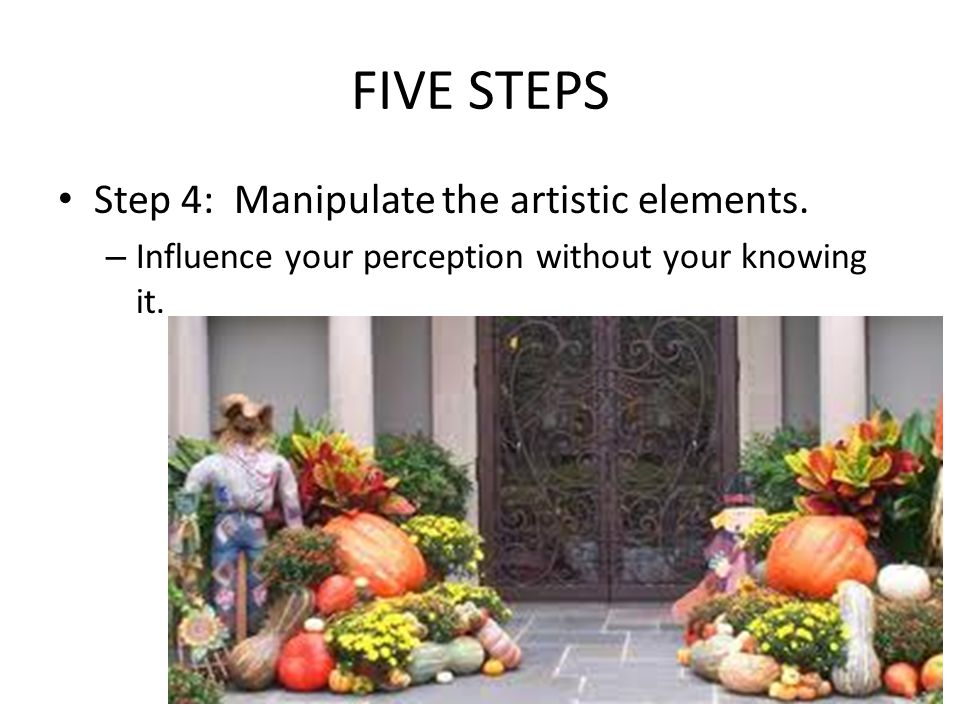 FIVE STEPS Step 4: Manipulate the artistic elements.