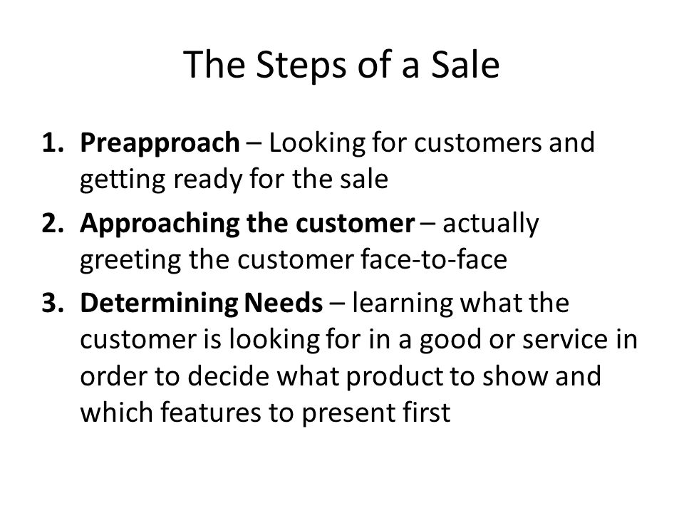 The Steps of a Sale Preapproach – Looking for customers and getting ready for the sale.