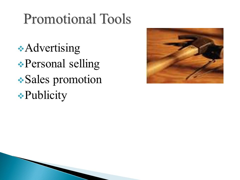Promotional Tools Advertising Personal selling Sales promotion