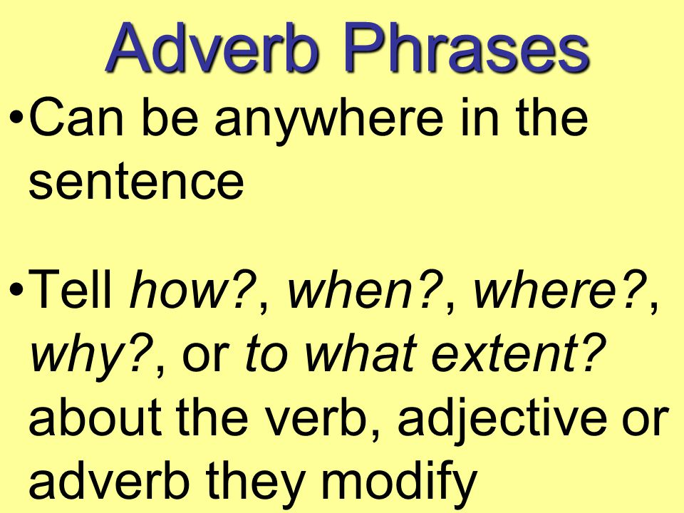 Adverb Phrases Can be anywhere in the sentence