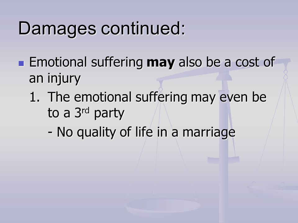 Damages continued: Emotional suffering may also be a cost of an injury