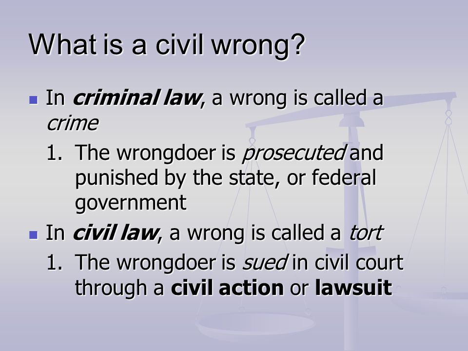 What is a civil wrong In criminal law, a wrong is called a crime