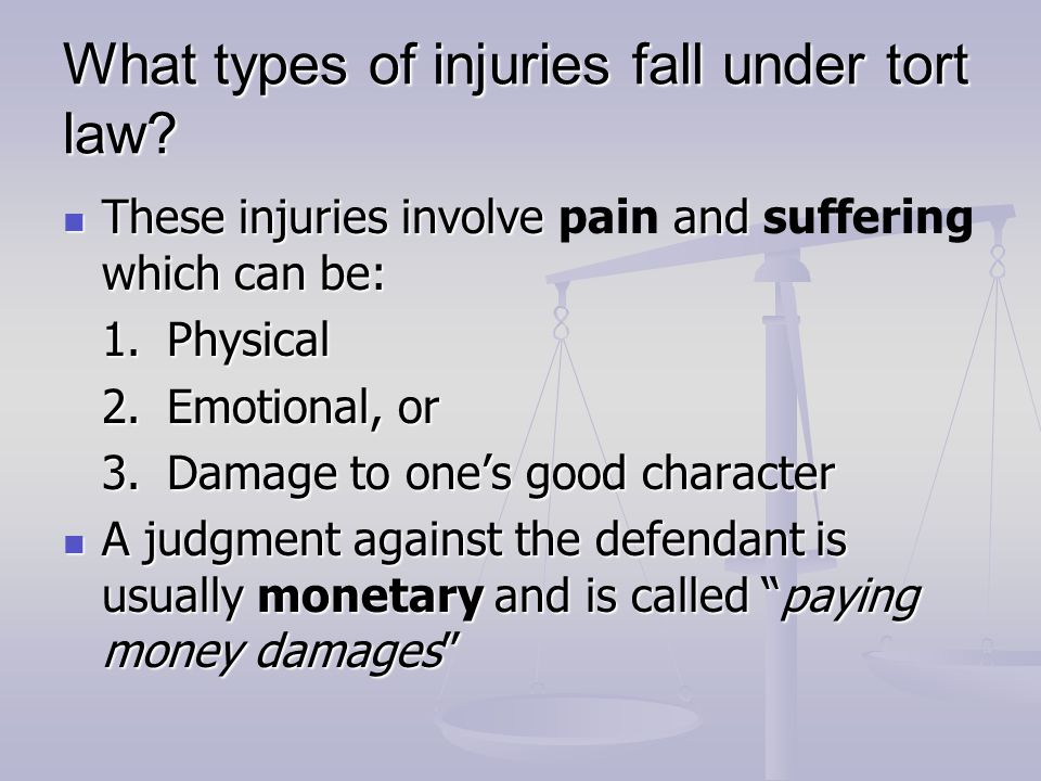 What types of injuries fall under tort law