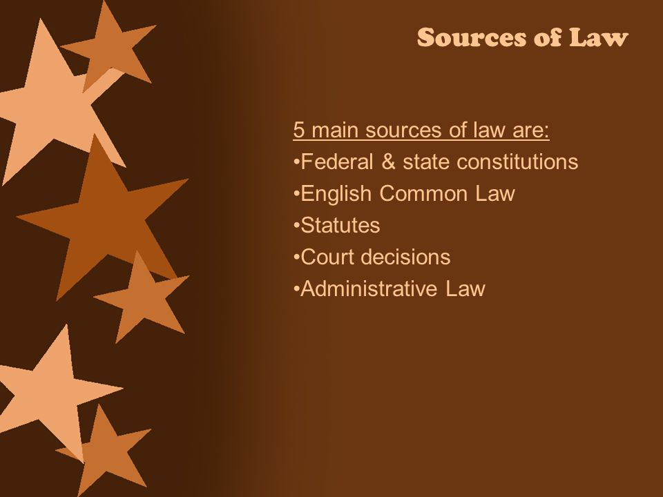 Sources of Law 5 main sources of law are: