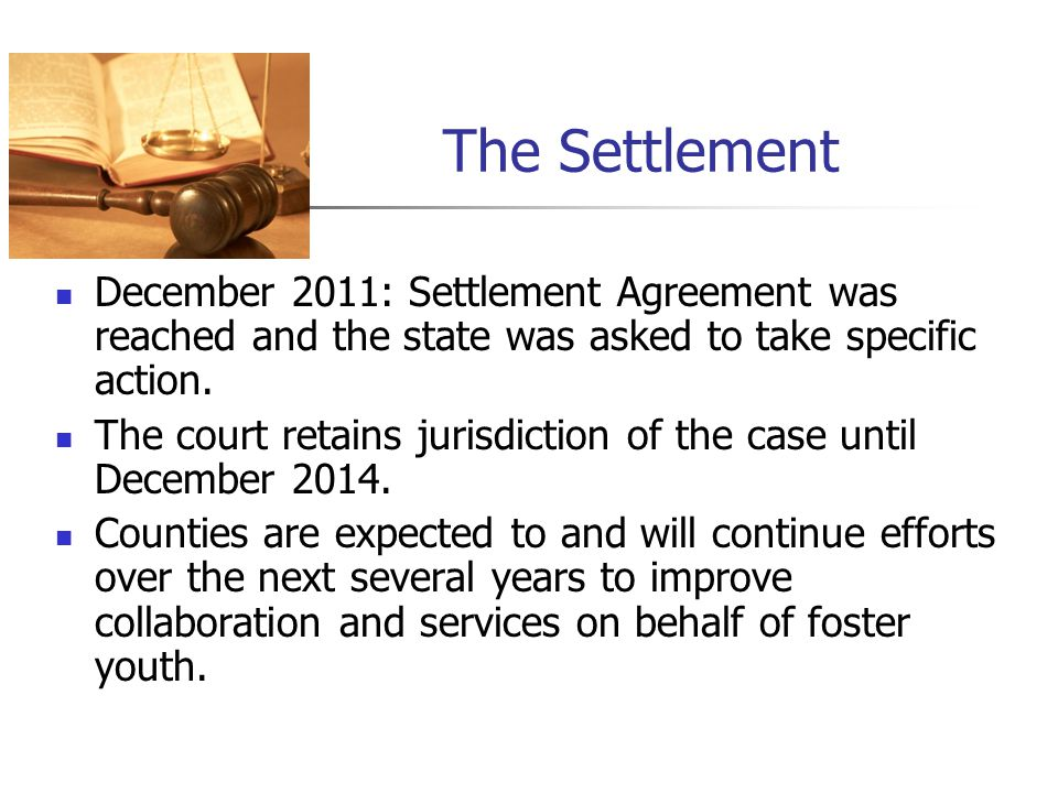 The Settlement December 2011: Settlement Agreement was reached and the state was asked to take specific action.