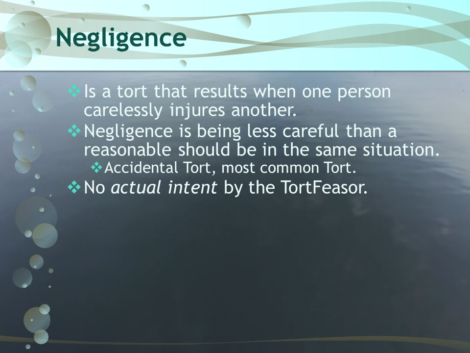 Negligence Is a tort that results when one person carelessly injures another.