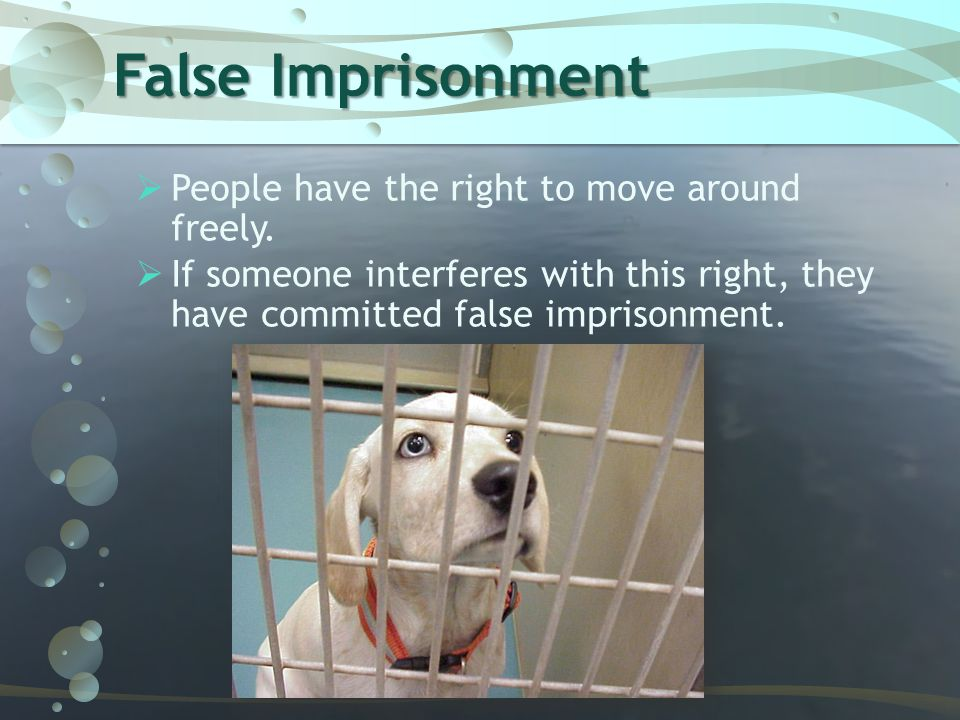 False Imprisonment People have the right to move around freely.